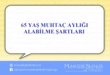 65 YAŞ MUHTAÇ AYLIĞI ALABİLME ŞARTLARI