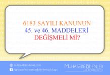 6183 SAYILI KANUNUN 45. VE 46. MADDELERİ DEĞİŞMELİ Mİ?