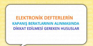 ELEKTRONİK DEFTER KAPANIŞ BERATLARININ ALINMASI VE DİKKAT EDİLMESİ GEREKEN HUSUSLAR